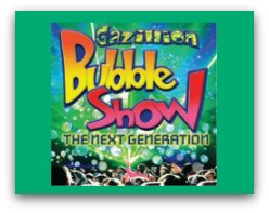 The Gazillion Bubble Show in South Florida